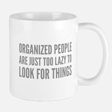 Organized People Are Just Too Lazy Mug