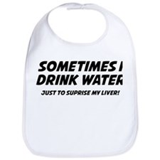 Sometimes I Drink Water Bib