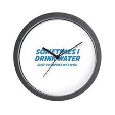 Sometimes I Drink Water Wall Clock