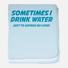 Sometimes I Drink Water baby blanket