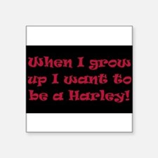 I want to be a Harley Sticker