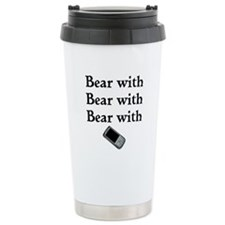Bear with Bear with Bear with Travel Mug
