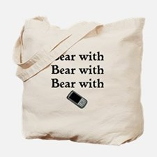 Bear with Bear with Bear with Tote Bag