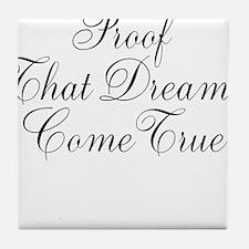 Proof That Dreams Come True Tile Coaster