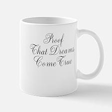 Proof That Dreams Come True Mug