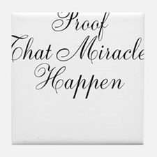 Proof That Miracles Happen Tile Coaster