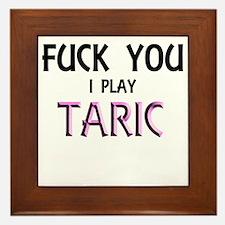 Fuck you i play Taric Framed Tile