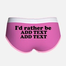 I'd Rather Be (Custom Text) Women's Boy Brief