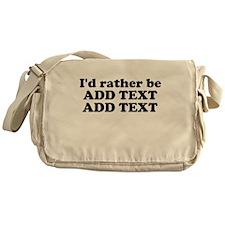 I'd Rather Be (Custom Text) Messenger Bag