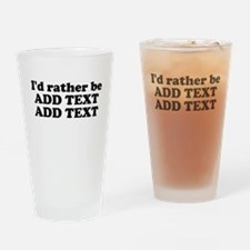 I'd Rather Be (Custom Text) Drinking Glass