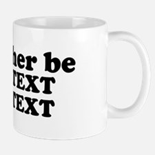 I'd Rather Be (Custom Text) Mug