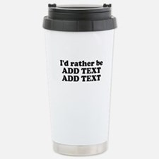 I'd Rather Be (Custom Text) Stainless Steel Travel