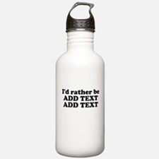 I'd Rather Be (Custom Text) Water Bottle