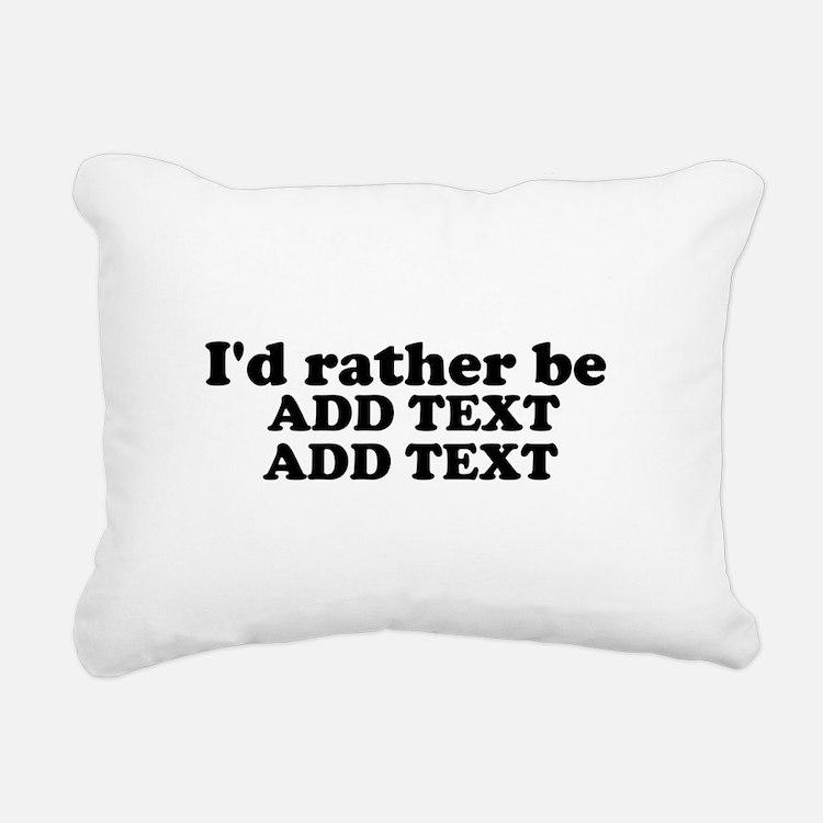 I'd Rather Be (Custom Text) Rectangular Canvas Pil