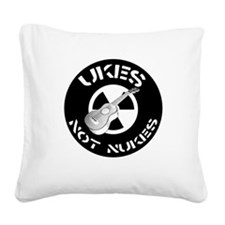 Ukes Not Nukes Square Canvas Pillow