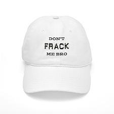 Don't Frack Me Bro Baseball Cap