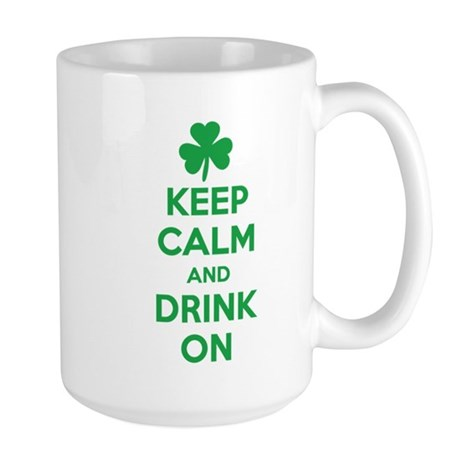Keep Calm and Drink On. Large Mug