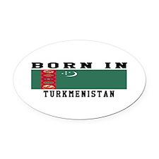 Born In Turkmenistan Oval Car Magnet