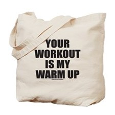 YOUR WORKOUT IS MY WARM UP Tote Bag