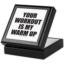 YOUR WORKOUT IS MY WARM UP Keepsake Box