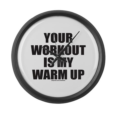 YOUR WORKOUT IS MY WARM UP Large Wall Clock