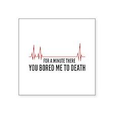 "You Bored Me To Death Square Sticker 3"" x 3"""