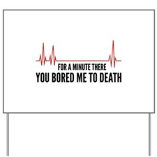You Bored Me To Death Yard Sign