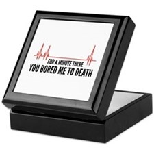 You Bored Me To Death Keepsake Box