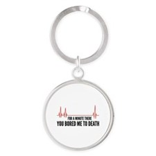 You Bored Me To Death Round Keychain