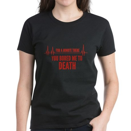 You Bored Me To Death Women's Dark T-Shirt