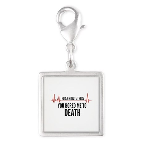 You Bored Me To Death Silver Square Charm