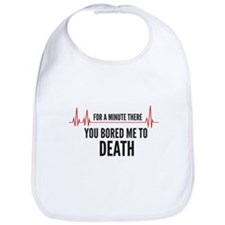 You Bored Me To Death Bib