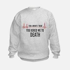 You Bored Me To Death Sweatshirt