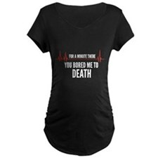 You Bored Me To Death T-Shirt
