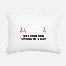 You Bored Me To Death Rectangular Canvas Pillow