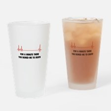 You Bored Me To Death Drinking Glass