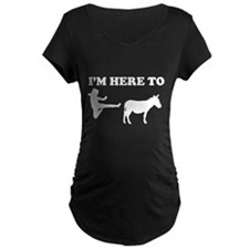 I'm Here To T-Shirt