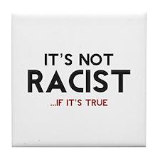 It's Not Racist .. If It's True Tile Coaster