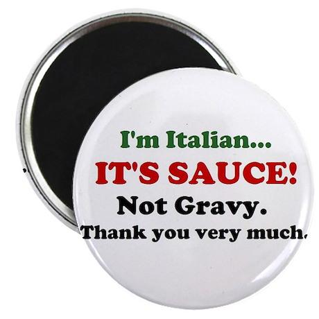 Im Italian... ITS SAUCE! Not Gravy. Magnet