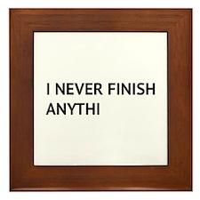 I Never Finish Anythi Framed Tile