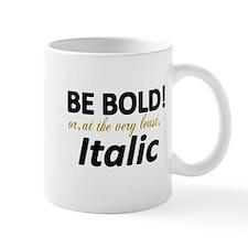 Be Bold or Italic Mug