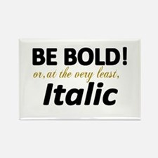 Be Bold or Italic Rectangle Magnet