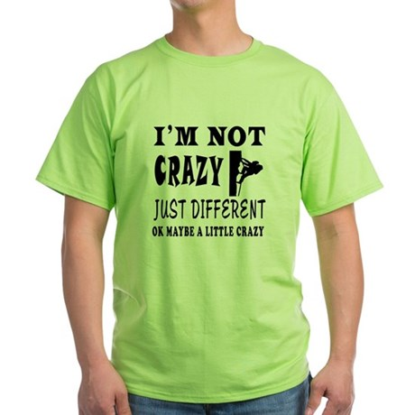I'm not Crazy just different Rock Climbing Green T