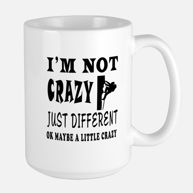 I'm not Crazy just different Rock Climbing Large M