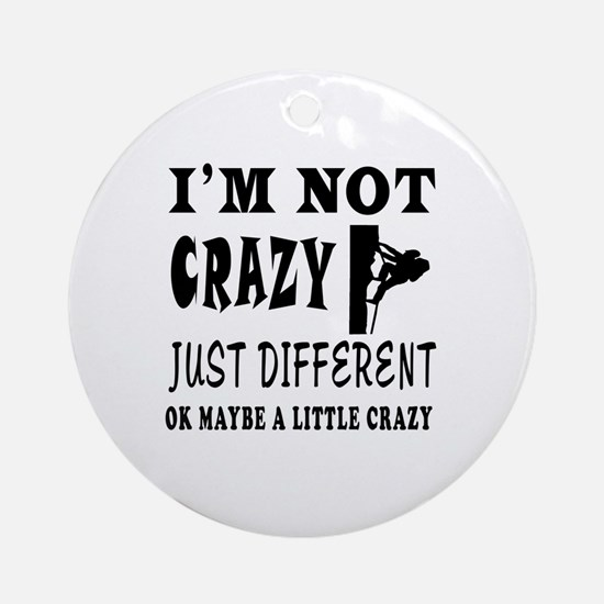 I'm not Crazy just different Rock Climbing Ornamen