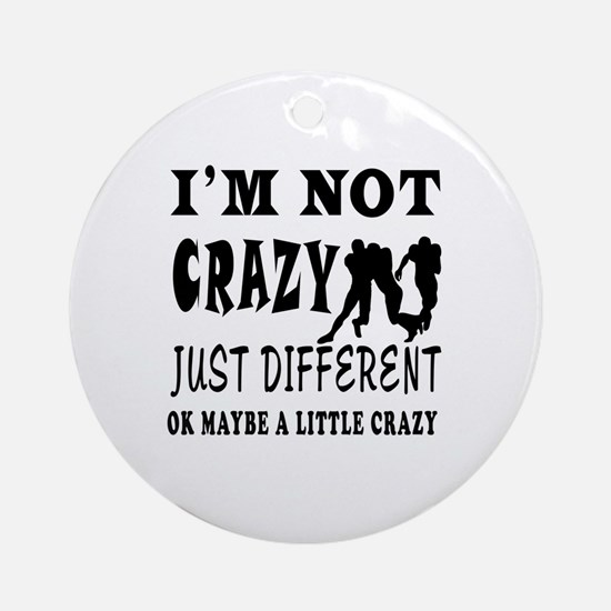 I'm not Crazy just different Rugby Ornament (Round