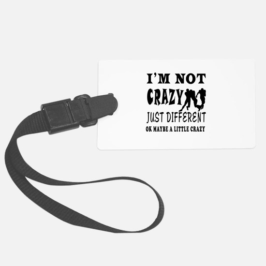 I'm not Crazy just different Rugby Luggage Tag
