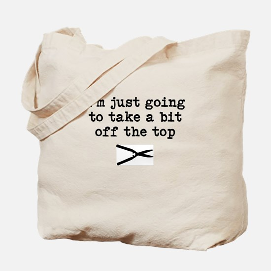 Im just going to take a bit off the top Tote Bag