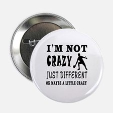 "I'm not Crazy just different Table Tennis 2.25"" Bu"