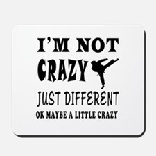 I'm not Crazy just different Karate Mousepad